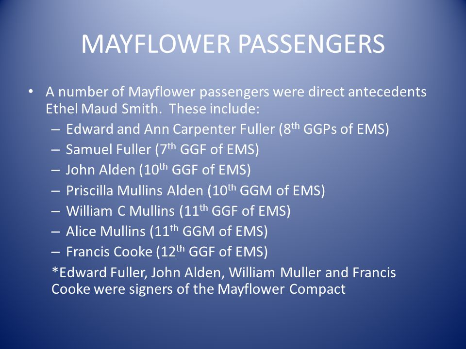 MAYFLOWER PASSENGERS A number of Mayflower passengers were direct antecedents Ethel Maud Smith. These include: