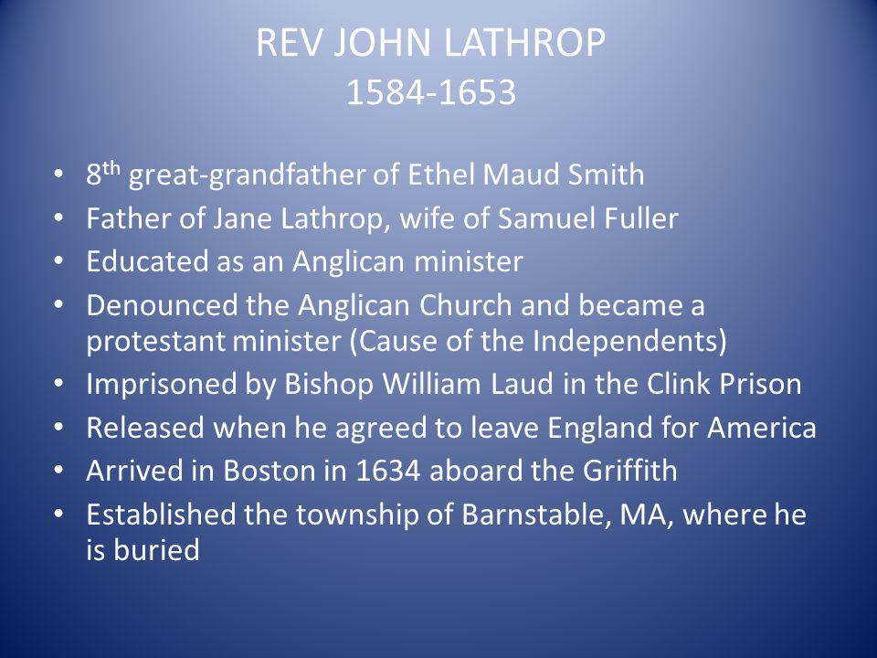 REV JOHN LATHROP 1584-1653 8th great-grandfather of Ethel Maud Smith
