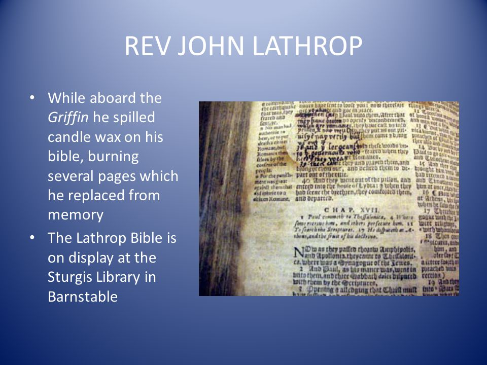 REV JOHN LATHROP While aboard the Griffin he spilled candle wax on his bible, burning several pages which he replaced from memory.