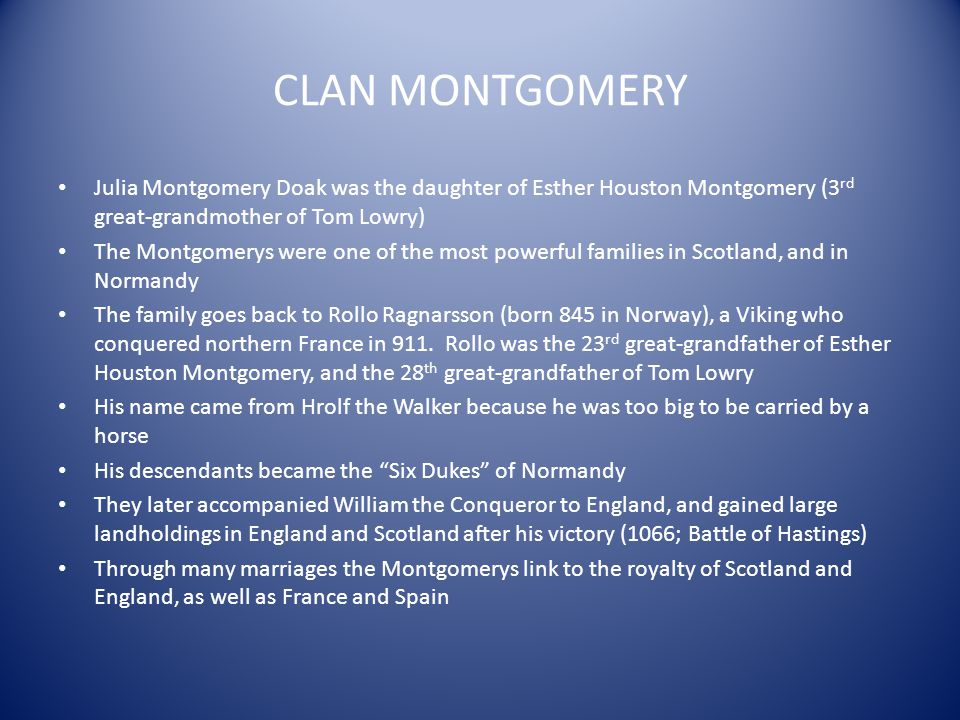 CLAN MONTGOMERY Julia Montgomery Doak was the daughter of Esther Houston Montgomery (3rd great-grandmother of Tom Lowry)