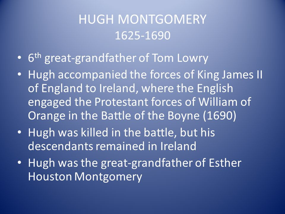 HUGH MONTGOMERY 1625-1690 6th great-grandfather of Tom Lowry