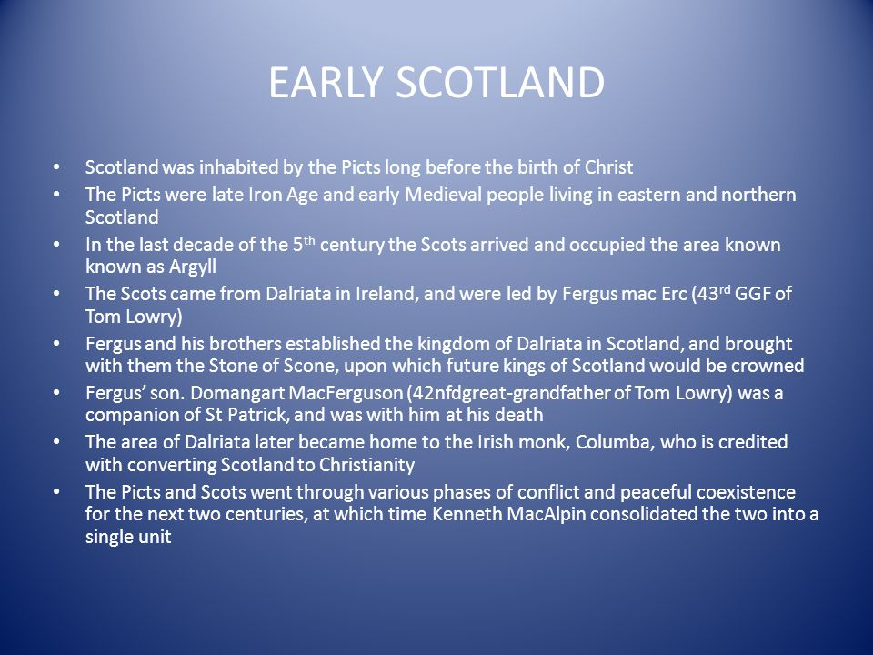 EARLY SCOTLAND Scotland was inhabited by the Picts long before the birth of Christ.