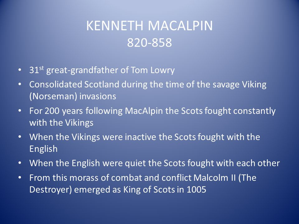 KENNETH MACALPIN 820-858 31st great-grandfather of Tom Lowry