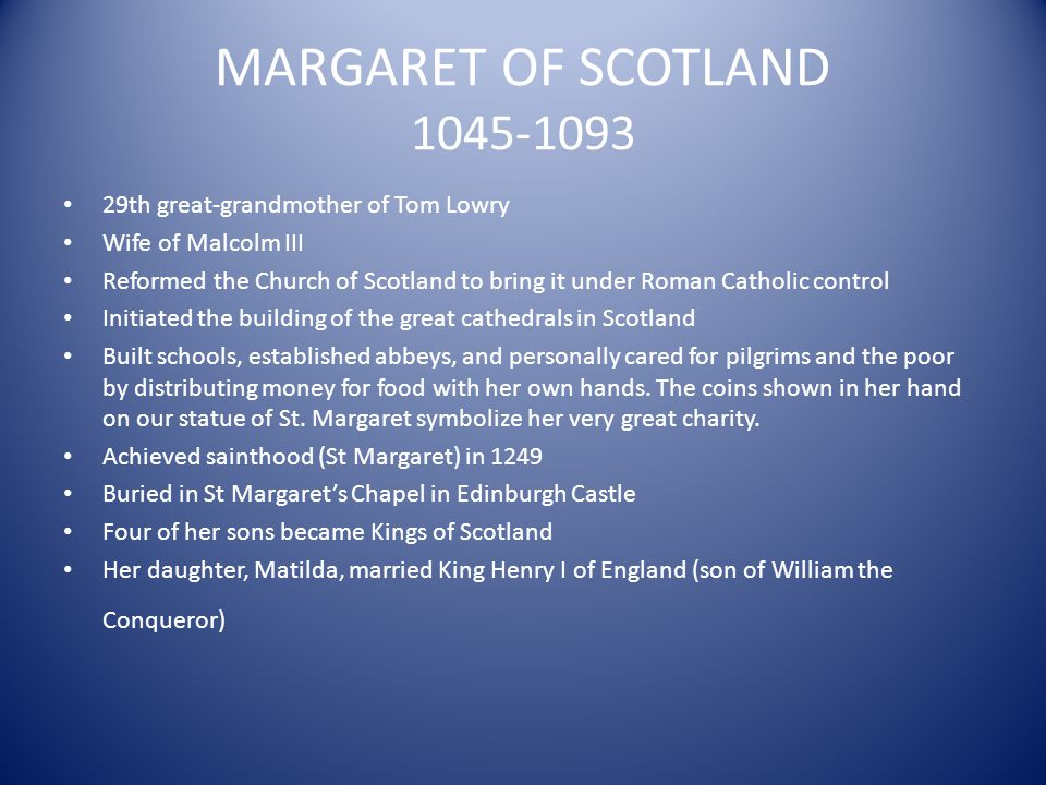 MARGARET OF SCOTLAND 1045-1093 29th great-grandmother of Tom Lowry