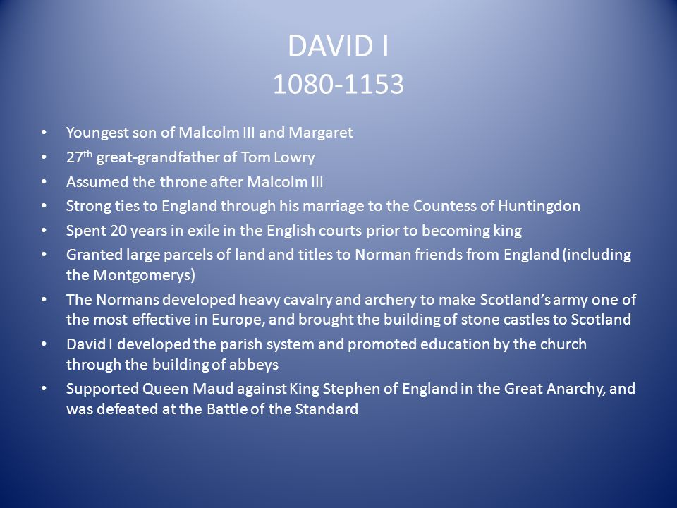 DAVID I 1080-1153 Youngest son of Malcolm III and Margaret