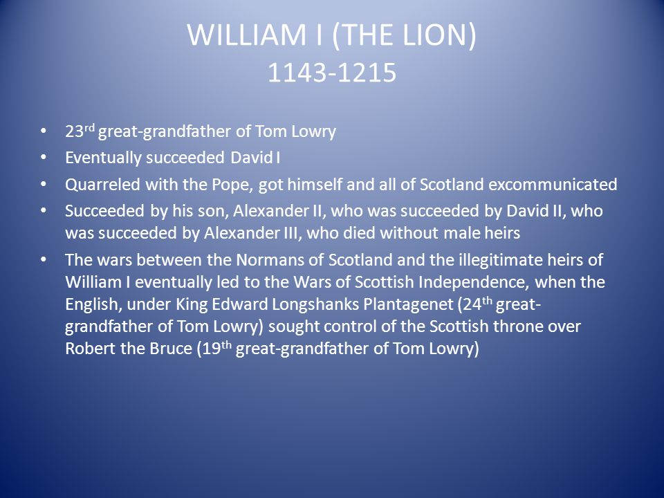 WILLIAM I (THE LION) 1143-1215 23rd great-grandfather of Tom Lowry