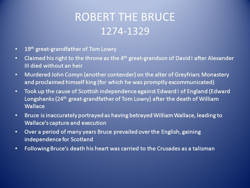 ROBERT THE BRUCE 1274-1329 19th great-grandfather of Tom Lowry