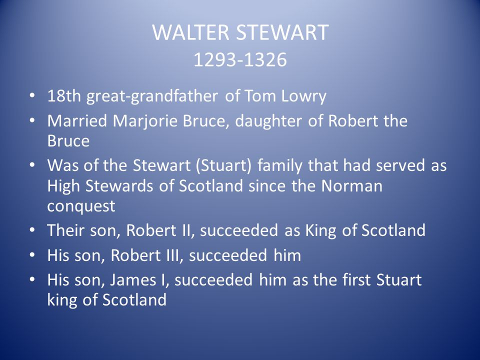 WALTER STEWART 1293-1326 18th great-grandfather of Tom Lowry