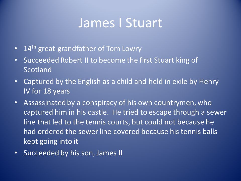 James I Stuart 14th great-grandfather of Tom Lowry