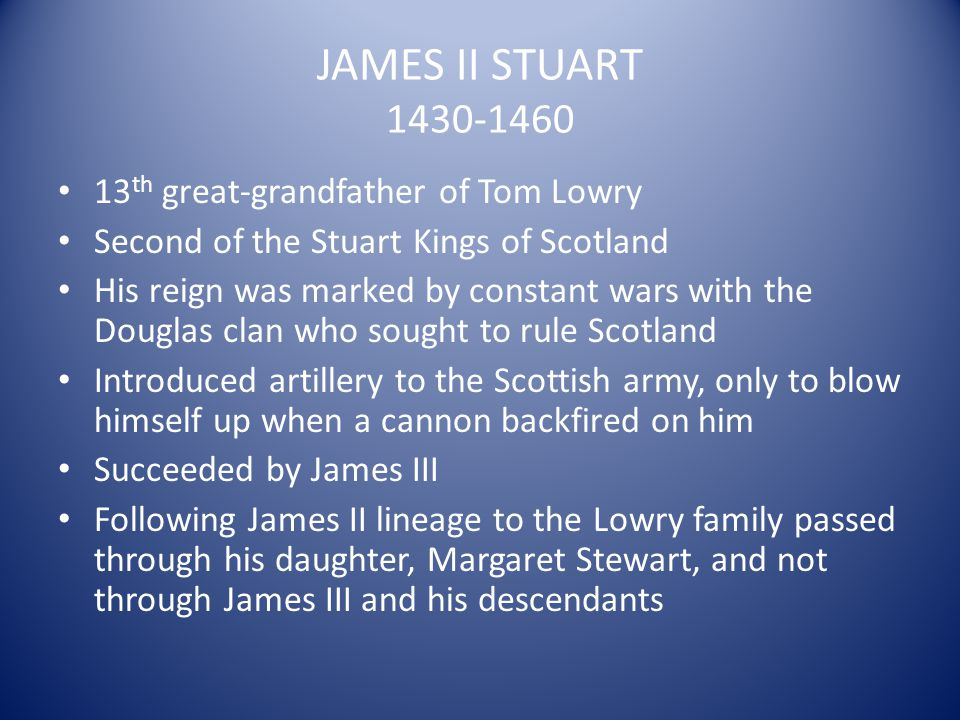JAMES II STUART 1430-1460 13th great-grandfather of Tom Lowry