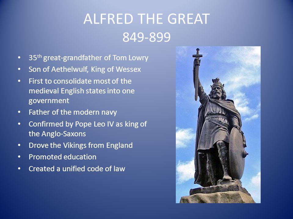 ALFRED THE GREAT 849-899 35th great-grandfather of Tom Lowry