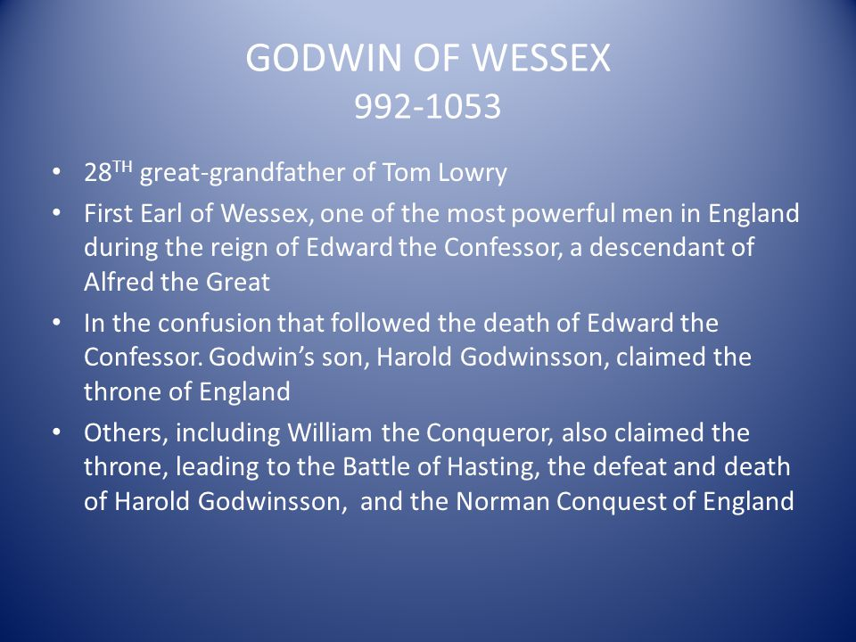 GODWIN OF WESSEX 992-1053 28TH great-grandfather of Tom Lowry