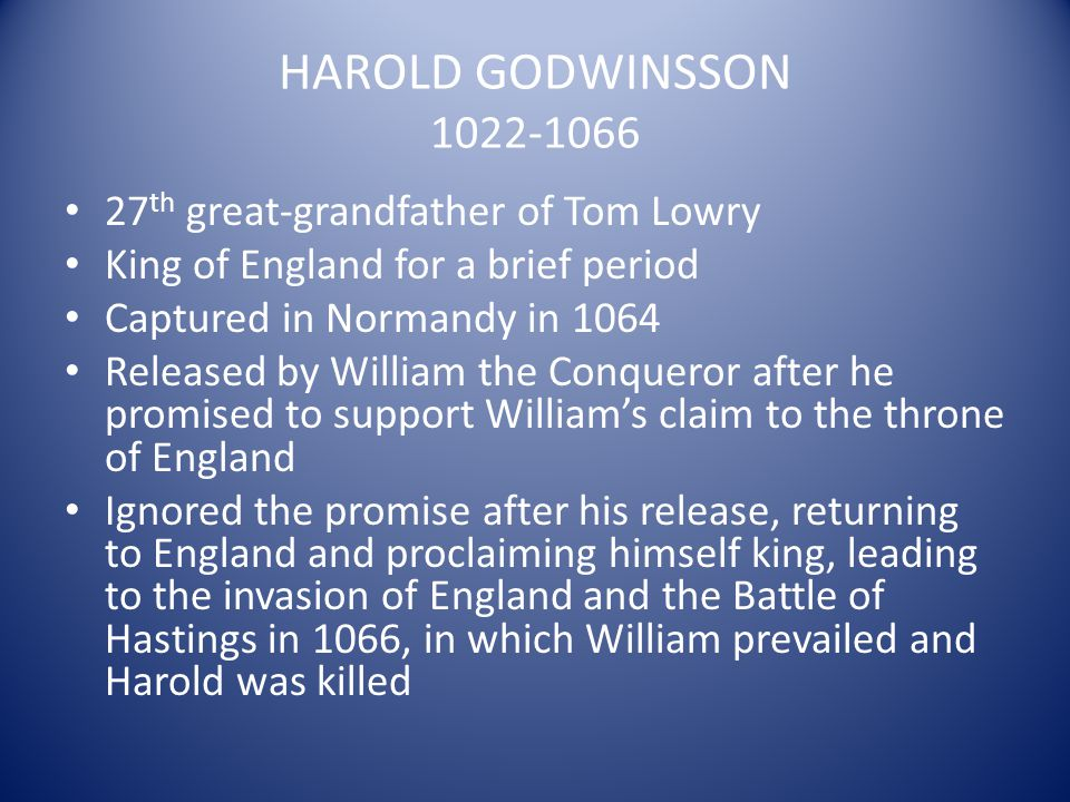 HAROLD GODWINSSON 1022-1066 27th great-grandfather of Tom Lowry