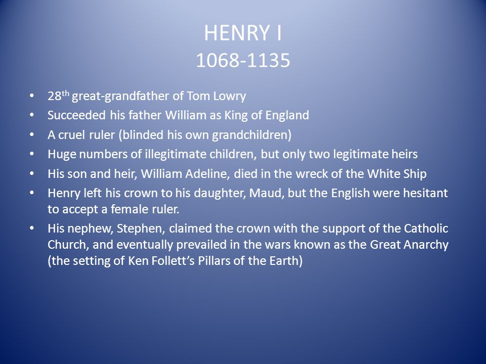 HENRY I 1068-1135 28th great-grandfather of Tom Lowry