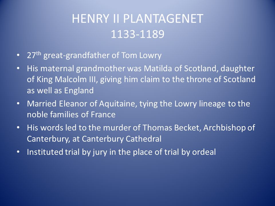 HENRY II PLANTAGENET 1133-1189 27th great-grandfather of Tom Lowry