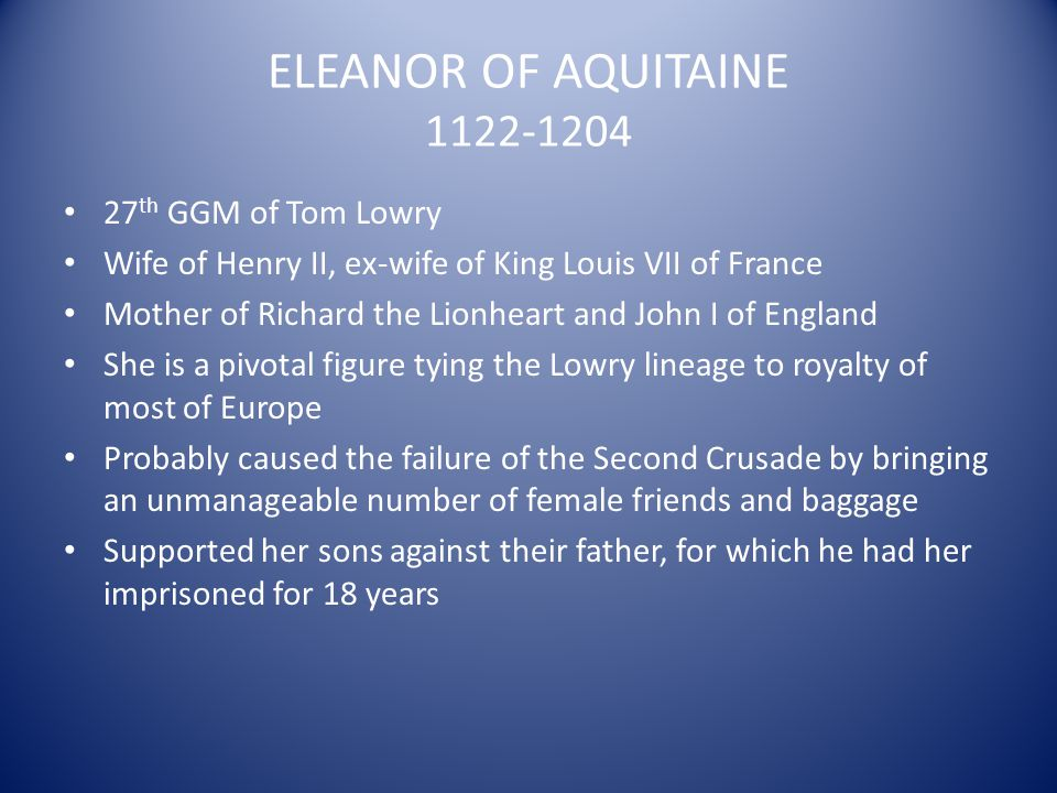 ELEANOR OF AQUITAINE 1122-1204 27th GGM of Tom Lowry