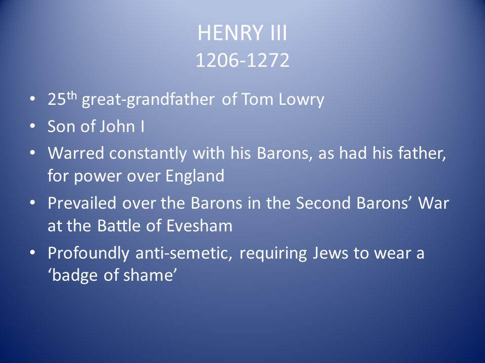 HENRY III 1206-1272 25th great-grandfather of Tom Lowry Son of John I