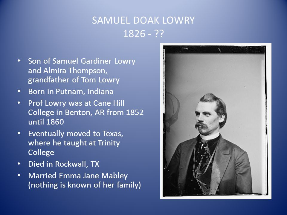 SAMUEL DOAK LOWRY 1826 - Son of Samuel Gardiner Lowry and Almira Thompson, grandfather of Tom Lowry.