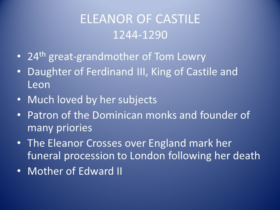 ELEANOR OF CASTILE 1244-1290 24th great-grandmother of Tom Lowry