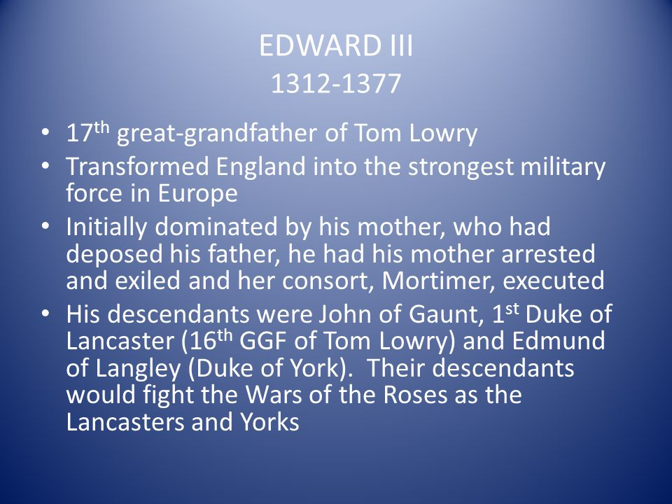 EDWARD III 1312-1377 17th great-grandfather of Tom Lowry