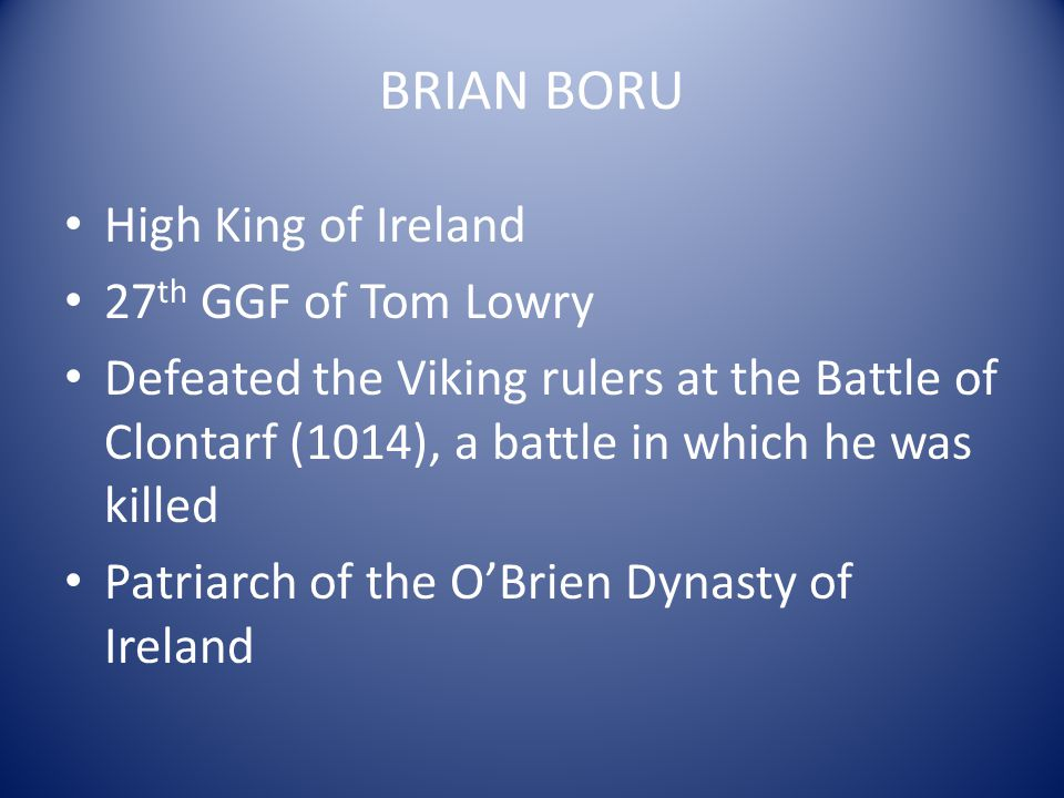 BRIAN BORU High King of Ireland 27th GGF of Tom Lowry