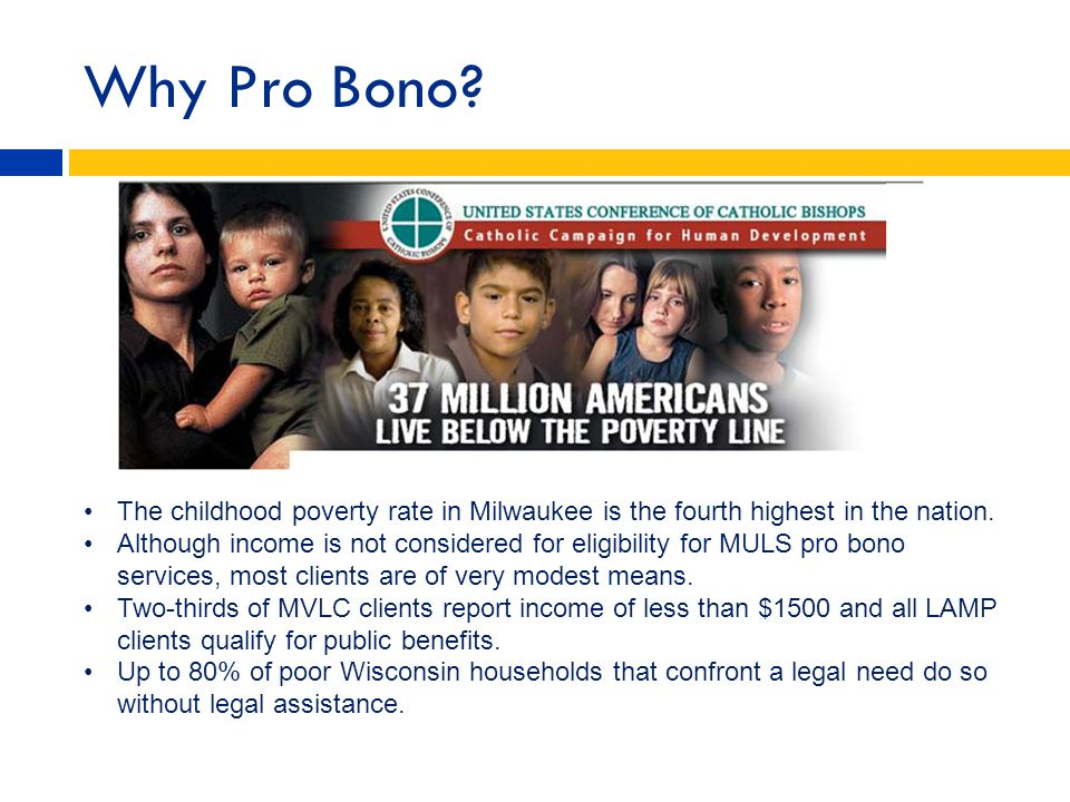 Why Pro Bono The childhood poverty rate in Milwaukee is the fourth highest in the nation.