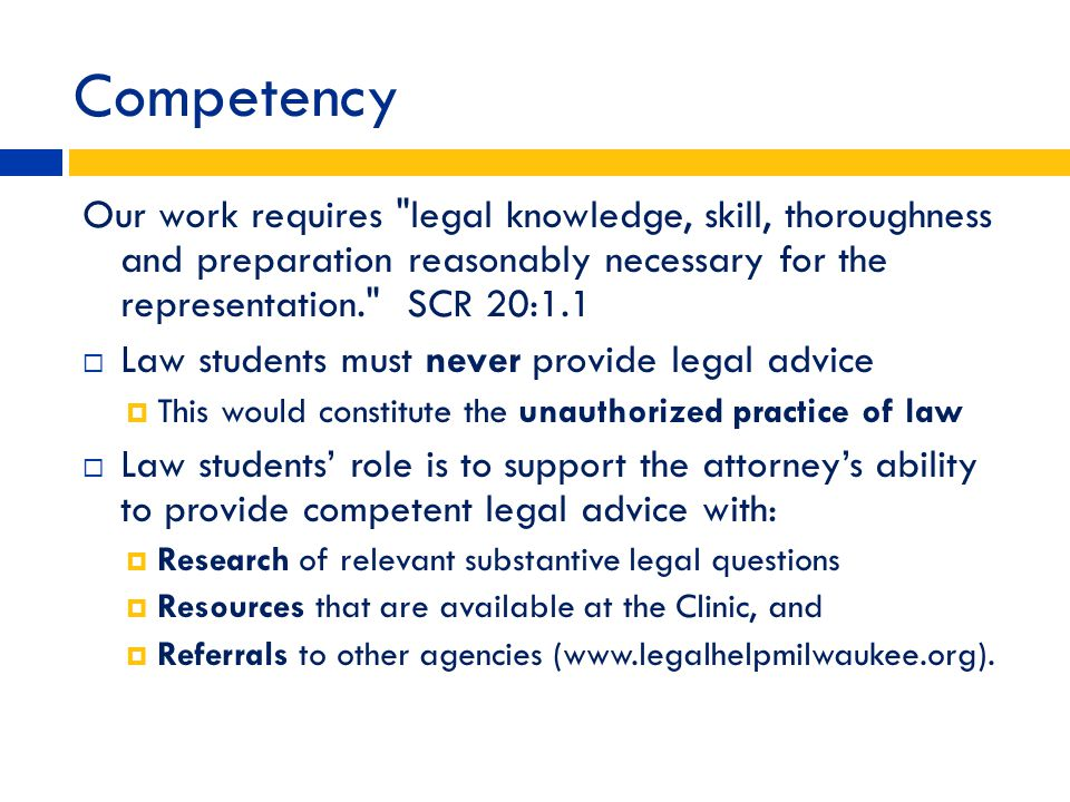 Competency Our work requires legal knowledge, skill, thoroughness and preparation reasonably necessary for the representation. SCR 20:1.1.