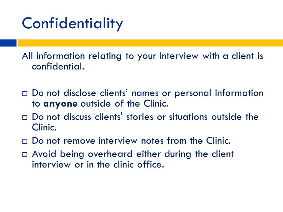 Confidentiality All information relating to your interview with a client is confidential.