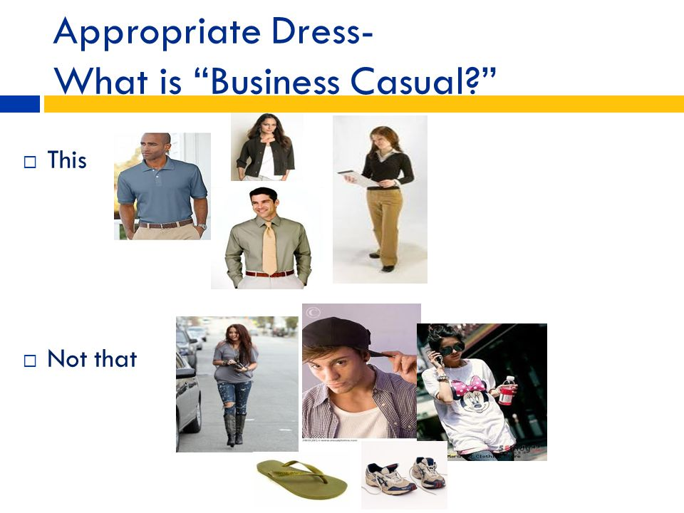 Appropriate Dress- What is Business Casual