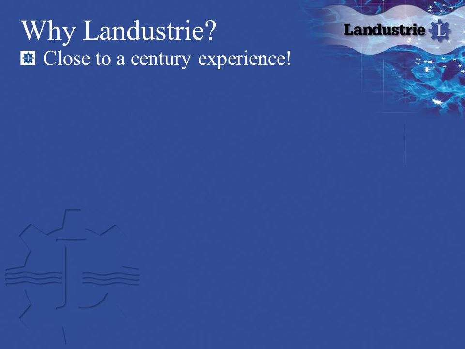Why Landustrie Close to a century experience!