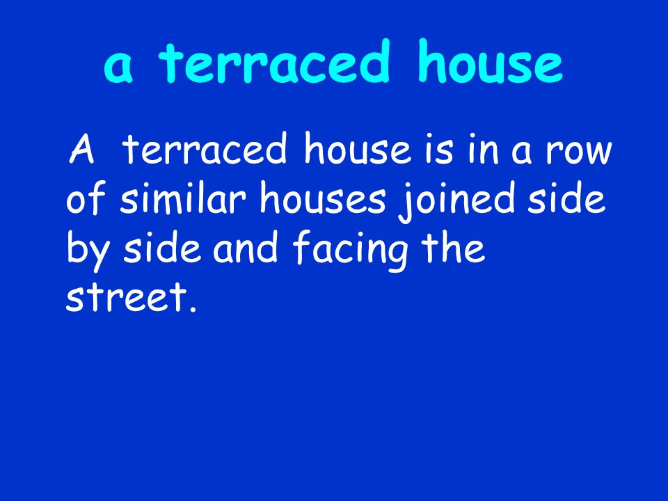 a terraced house A terraced house is in a row of similar houses joined side by side and facing the street.