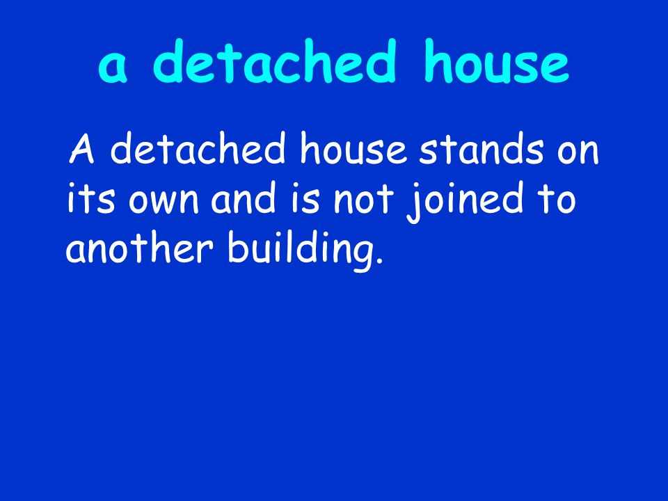 a detached house A detached house stands on its own and is not joined to another building.