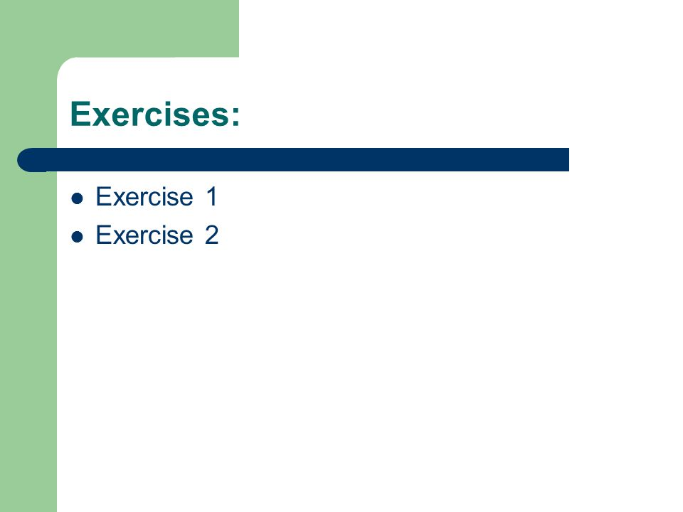 Exercises: Exercise 1 Exercise 2