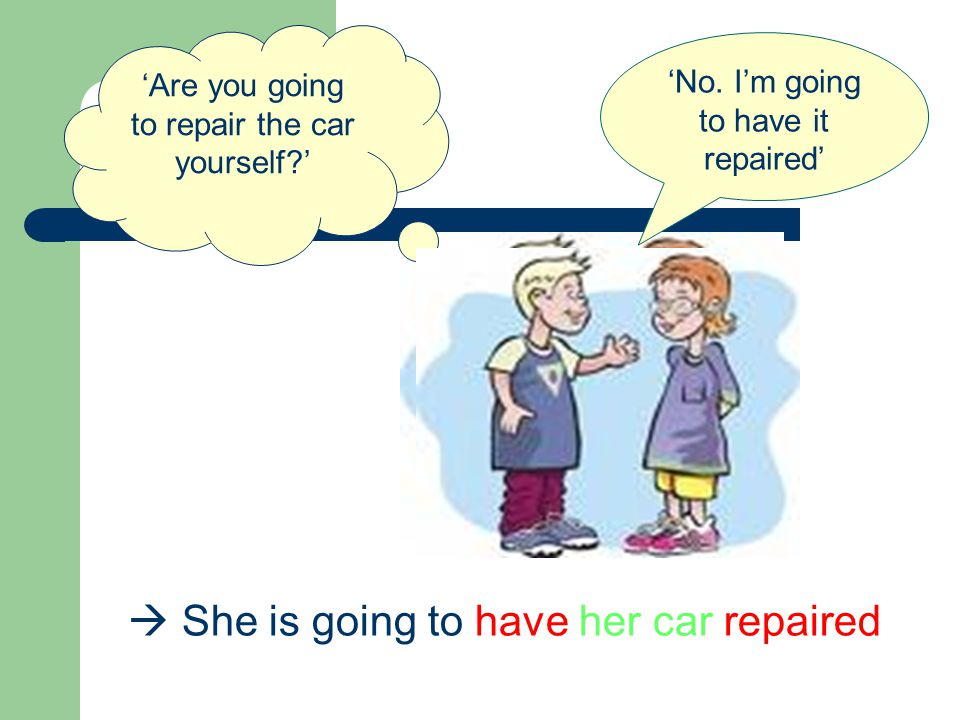  She is going to have her car repaired