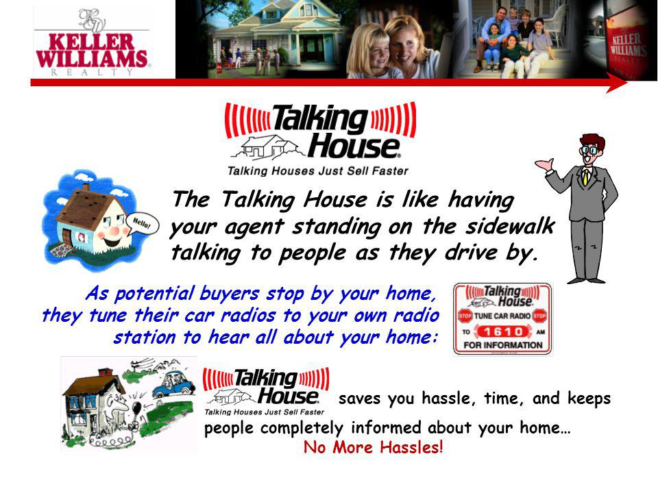 The Talking House is like having your agent standing on the sidewalk talking to people as they drive by.