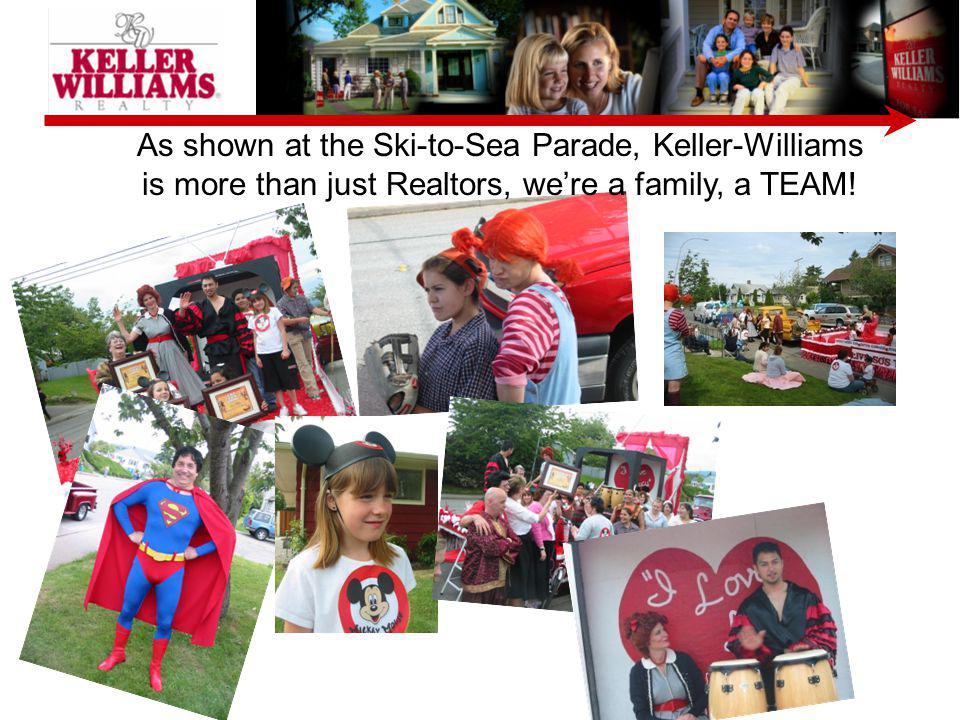 As shown at the Ski-to-Sea Parade, Keller-Williams is more than just Realtors, we're a family, a TEAM!