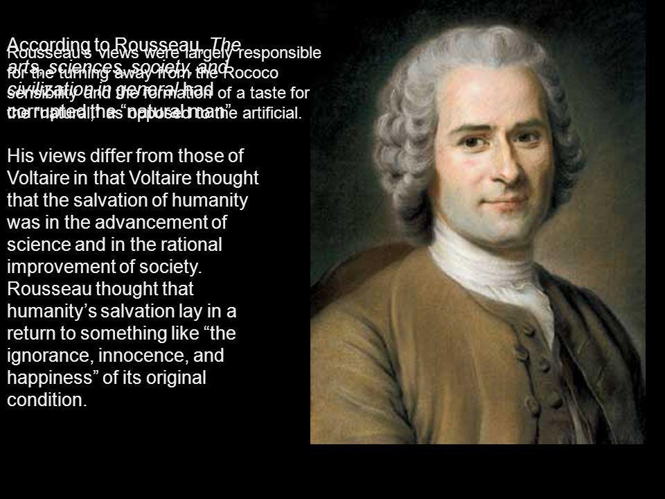 According to Rousseau, The arts, sciences, society, and civilization in general had corrupted the natural man
