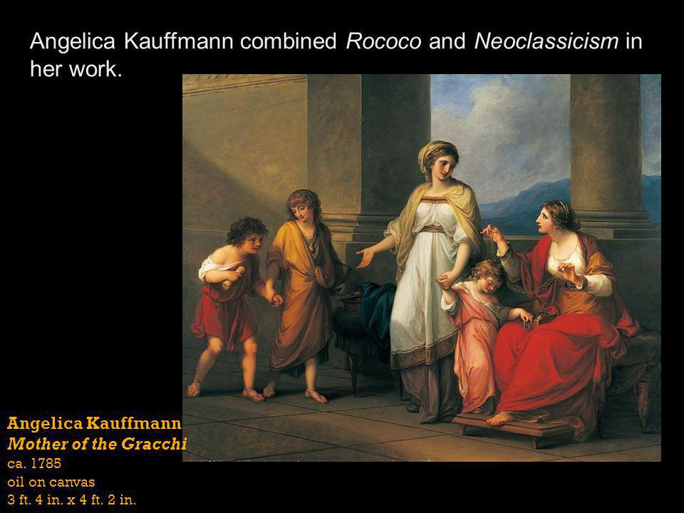 Angelica Kauffmann combined Rococo and Neoclassicism in her work.