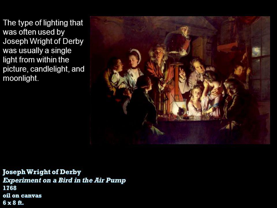 The type of lighting that was often used by Joseph Wright of Derby was usually a single light from within the picture, candlelight, and moonlight.