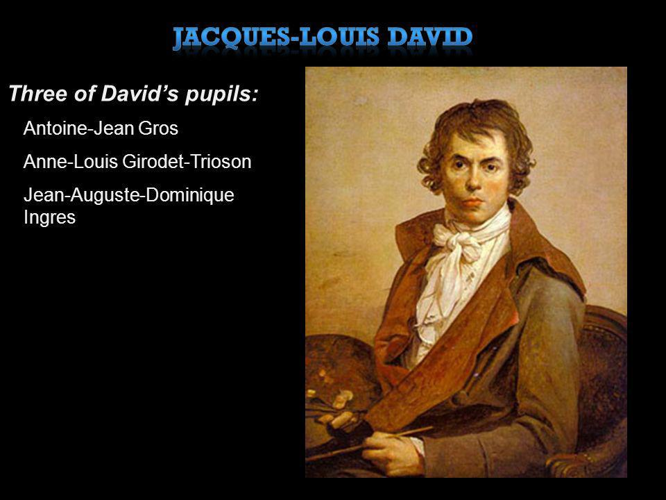 Jacques-Louis David Three of David's pupils: Antoine-Jean Gros
