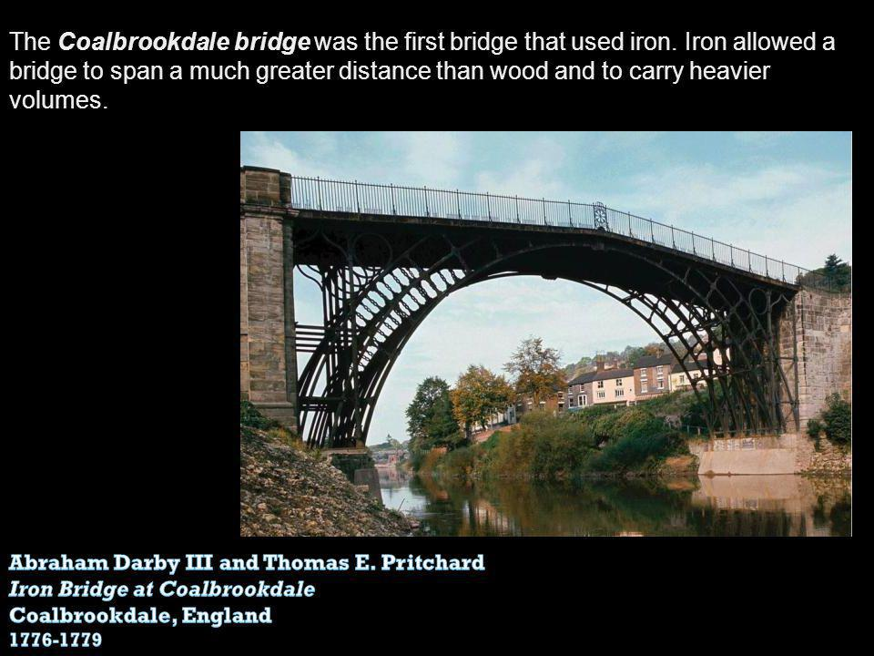 The Coalbrookdale bridge was the first bridge that used iron