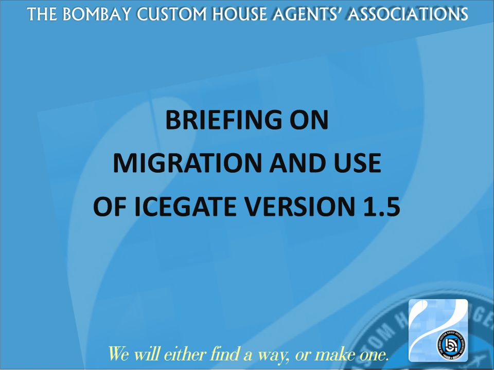 BRIEFING ON MIGRATION AND USE OF ICEGATE VERSION 1.5