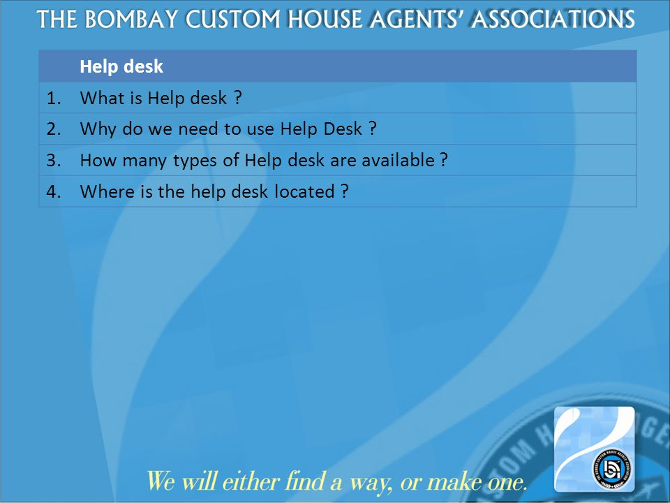 Help desk 1. What is Help desk 2. Why do we need to use Help Desk 3. How many types of Help desk are available
