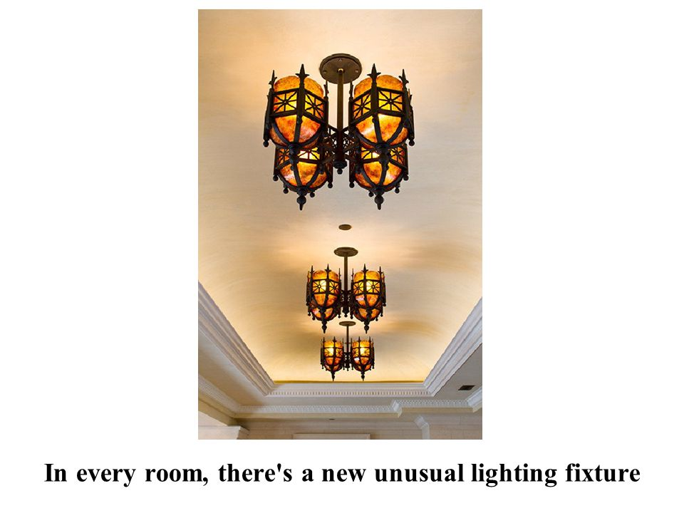 In every room, there s a new unusual lighting fixture