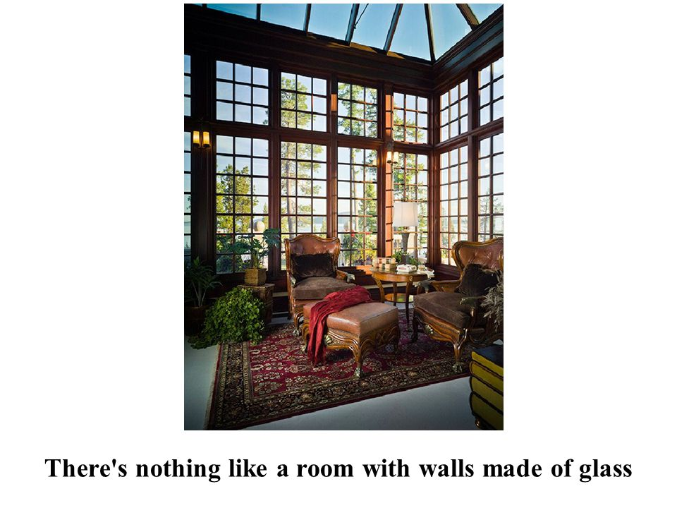 There s nothing like a room with walls made of glass