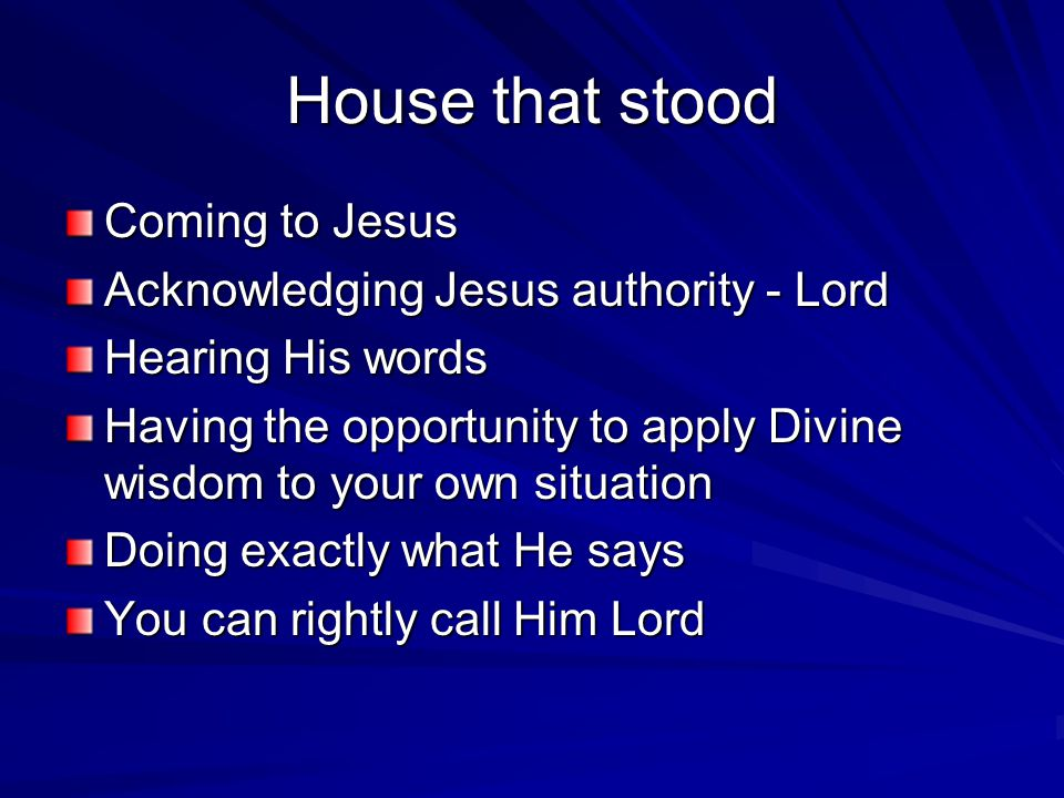 House that stood Coming to Jesus Acknowledging Jesus authority - Lord