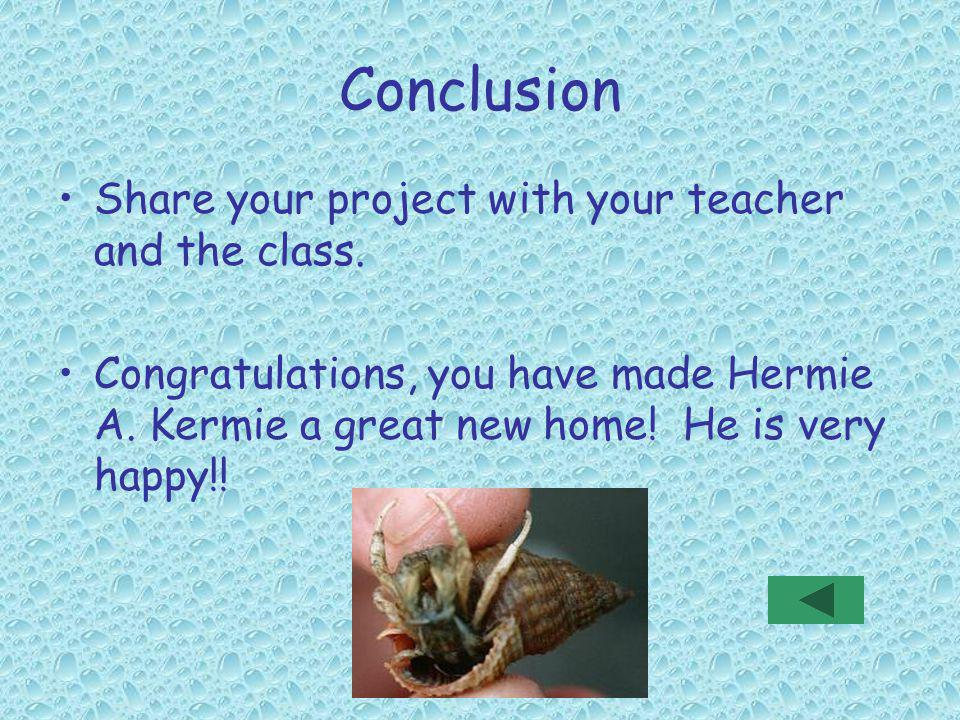Conclusion Share your project with your teacher and the class.