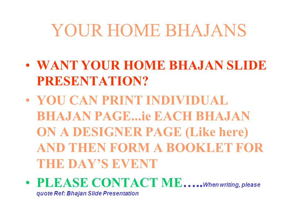 YOUR HOME BHAJANS WANT YOUR HOME BHAJAN SLIDE PRESENTATION