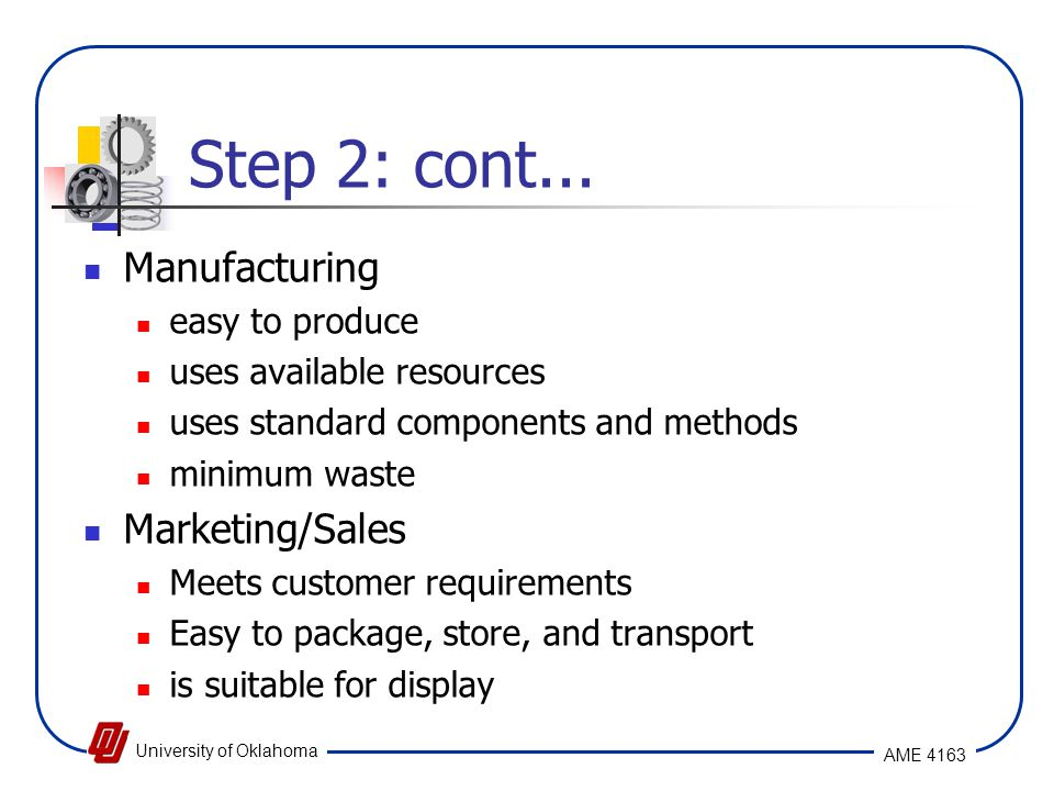 Step 2: cont... Manufacturing Marketing/Sales easy to produce