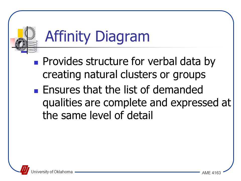 Affinity Diagram Provides structure for verbal data by creating natural clusters or groups.